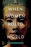 When Women Ruled the World: Six Queens of Egypt - Kara Cooney