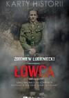 """Łowca. Samotna zemsta na Sowietach okupujących polskie """"Ziemie Odzyskane"""" - Zbigniew Lubieniecki"""