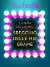 Specchio delle mie brame (Youfeel): La bellezza è relativa solo se non hai uno specchio (Italian Edition) - Tiziana Iaccarino