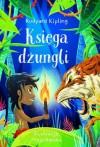 Księga dżungli - Katarzyna Dmowska, Rudyard Kipling, Matkowska Agnieszka, Maja Barska, Weronika Śliwiak, Monika Fryszkowska