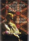 Scalehunter's Beautiful Daughter - Lucius Shepard