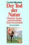 Der Tod der Natur: Ökologie, Frauen und neuzeitliche Naturwissenschaft - Carolyn Merchant, Holger Fliessbach
