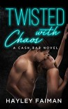 Twisted with Chaos (Cash Bar #5) - Hayley Faiman