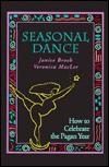 Seasonal Dance: How to Celebrate the Pagan Year - Janice Broch