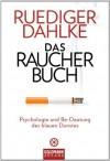 Das Raucherbuch: Psychologie und Be-Deutung des blauen Dunstes - (German Edition) - Ruediger Dahlke