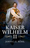 Kaiser Wilhelm II: A Concise Life - John C.G. Röhl