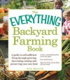 The Everything Backyard Farming Book: A Guide to Self-Sufficient Living Through Growing, Harvesting, Raising, and Preserving Your Own Food - Neil Shelton