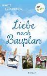 Liebe nach Bauplan: Roman - Malte Bromberg