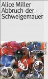 Abbruch der Schweigemauer: Die Wahrheit der Fakten (suhrkamp taschenbuch) - Alice Miller