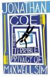 The Terrible Privacy of Maxwell Sim - Jonathan Coe