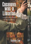Casanova Was a Librarian: A Light-Hearted Look at the Profession - Kathleen Low