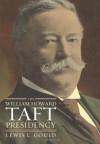 The William Howard Taft Presidency - Lewis L. Gould