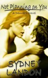 Not Planning on You (Danvers, #2) - Sydney Landon