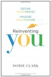 Reinventing You: Define Your Brand, Imagine Your Future - Dorie Clark