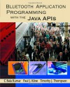 Bluetooth Application Programming with the Java APIs (The Morgan Kaufmann Series in Networking) - C. Bala Kumar, Paul J. Kline, Timothy J. Thompson