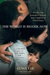 The World Is Bigger Now: An American Journalist's Release from Captivity in North Korea . . . A Remarkable Story of Faith, Family, and Forgiveness - Euna Lee, Lisa Dickey