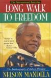 Long Walk to Freedom: The Autobiography of Nelson Mandela - Nelson Mandela