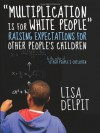 """Multiplication Is for White People"": Raising Expectations for Other People�s Children - Lisa Delpit"