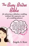The Busy Brides Bible for Planning a Fabulous Wedding Without the Expensive Cost of a Wedding Planner - Angela A. Kear