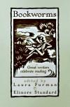 Bookworms: Great Writers Celebrate Reading - Laura Furman
