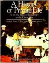 A History of Private Life: From the Fires of Revolution to the Great War - Philippe Ariès, Georges Duby