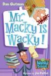 Mr. Macky Is Wacky! - Dan Gutman, Jim Paillot
