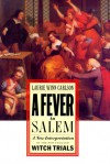 A Fever in Salem: A New Interpretation of the New England Witch Trials - Laurie Winn Carlson