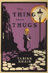 The Thing about Thugs - Tabish Khair