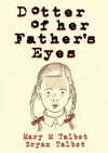 Dotter of Her Father's Eyes - Mary M. Talbot