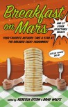 Breakfast on Mars and 37 Other Delectable Essays - Brad Wolfe, Rebecca Stern, Ellen Sussman