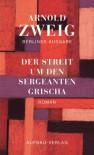 Der Streit um den Sergeanten Grischa - Arnold Zweig
