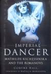 Imperial Dancer: Mathilde Kschessinska and the Romanovs - Coryne Hall, Natalia Makarova