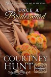 Once a Bridesmaid (Always a Bridesmaid Book 2) - Courtney Hunt