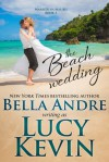 The Beach Wedding (Married in Malibu, Book 1): Sweet Contemporary Romance - Lucy Kevin, Bella Andre