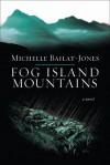 Fog Island Mountains - Michelle Bailat-Jones