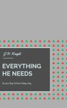 Everything He Needs - J.H. Knight