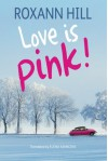 Love Is Pink! - Elena Mancini, Roxann Hill