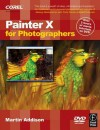 Painter X for Photographers: Creating Painterly Images Step by Step - Martin Addison