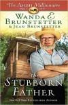 The Stubborn Father (The Amish Millionaire) - Wanda E. Brunstetter, Jean Brunstetter