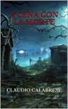 A cena con la Morte (Italian Edition) - CLAUDIO CALABRESE