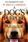 A Dog's Purpose: A Novel for Humans - W. Bruce Cameron