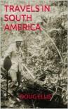 Travels In South America - Doug Ellis, Joana Ellis, Sebastian Reidl