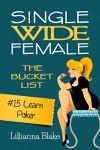 #15 Learn Poker (Single Wide Female: The Bucket List) - Lillianna Blake, P. Seymour