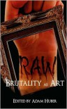 Raw: Brutality as Art - Adam Huber (Editor)