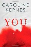 By Caroline Kepnes You: A Novel [Hardcover] - Caroline Kepnes