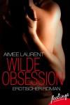 Wilde Obsession: Erotischer Roman (feelings emotional eBooks) - Aimee Laurent