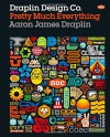 Draplin Design Co.: Pretty Much Everything - Aaron James Draplin