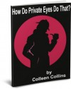 How Do Private Eyes Do That? - Colleen Collins