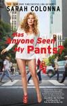 Has Anyone Seen My Pants? - Sarah Colonna