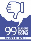 99 Reasons Everyone Hates Facebook - Emmet Purcell